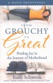 From grouchy to great : finding joy in the journey of motherhood : a daily devotional