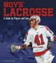 Boys' lacrosse : a guide for players and fans