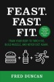 Feast.fast.fit.. Train Your Body to Torch Fat, Build Muscle, And Never Diet Again.