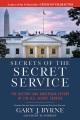 Secrets of the Secret Service : the history and uncertain future of the US Secret Service