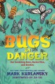 Bugs in danger : our vanishing bees, butterflies, and beetles