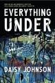 Everything under : a novel
