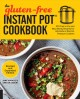 The gluten-free Instant Pot cookbook : 100 fast to fix and nourishing recipes for all kinds of electric pressure cookers