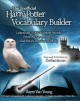 The unofficial Harry Potter vocabulary builder : learn the 3,000 hardest words from all seven books and enjoy the series more