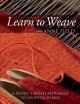 Learn to weave with Anne Field : a project-based approach to weaving basics