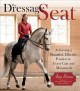 The dressage seat : achieving a beautiful, effective seat in every gait and movement