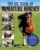 The big book of miniature horses : everything you need to know to buy, care for, train, show, breed, and enjoy a miniature horse