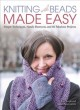 Knitting with beads made easy : simple techniques, handy shortcuts, and 60 fabulous projects