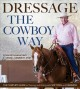 Dressage the cowboy way : the complete guide to training and riding with soft feel and kindness