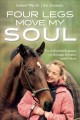 FOUR LEGS MOVE MY SOUL : the authorized biography of dressage olympian isabell werth.