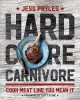 Hardcore carnivore : cook meat like you mean it
