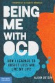 Being me with OCD : how I learned to obsess less and live my life
