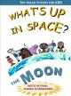 What's up ... in space? : the moon
