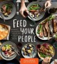 Feed your people : recipes for big-batch, big-hearted cooking and recipes to gather around