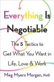 Everything is negotiable : the 5 tactics to get what you want in life, love, & work