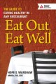 Eat out, eat well : the guide to eating healthy in any restaurant
