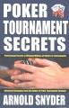 Poker tournament secrets : the secrets to winning huge money in tournaments!