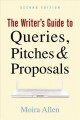 Book cover of The Writer's Guide to Queries, Pitches & Proposals