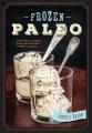 Frozen paleo : dairy-free ice cream, pops, pies, granitas, sorbets, and more