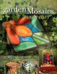 Garden mosaics made easy : 25 creative projects for home and garden