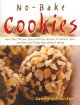 No-bake cookies : more than 150 fun, easy, & delicious recipes for cookies, bars, and other cool treats made without baking