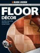 The complete guide to floor décor : beautiful, long-lasting floors you can design & install.
