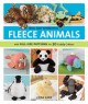 Wild and wonderful fleece animals : with full-size patterns for 20 cuddly critters