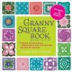 The granny square book : timeless techniques & fresh ideas for crocheting square by square
