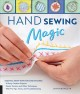Hand sewing magic : essential know-how for hand stitching, with pro tips, tricks, and troubleshooting, master tension and other techniques, 10 easy, creative projects