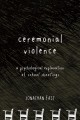 Ceremonial violence  : a psychological explanation of school shootings