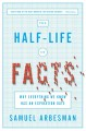 The half life of facts : why everything we know has an expiration date