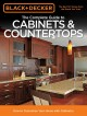 The complete guide to cabinets & countertops : how to customize your home with cabinetry.