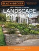 The complete guide to landscape projects : stonework, plantings, water features, carpentry, fences.