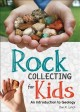 Rock collecting for kids : an introduction to geology