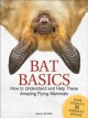 Bat basics : how to understand and help these amazing flying mammals