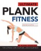 Ultimate plank fitness : for a strong core, killer abs-- and a killer body