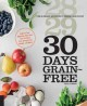 30 days grain-free : a day-by-day guide and meal plan for beginning a grain-free diet