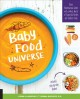 Baby food universe : raise adventurous eaters with a whole world of flavorful purees and toddler foods