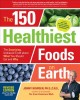 The 150 healthiest foods on earth : the surprising, unbiased truth about what you should eat and why