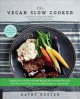 The vegan slow cooker : simply set it and go with 160 recipes for intensely flavorful, fuss-free fare fresh from the slow cooker or Instant Pot℗®
