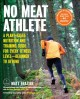 No meat athlete : a plant-based nutrition and training guide for athletes at any level