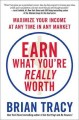 Book cover of Earn What You're Really Worth: Maximize Your Income at Any Time in Any Market