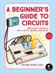 A beginner's guide to circuits : nine simple projects with lights, sounds, and more!