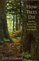 How trees die : the past, present, and future of our forests