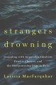 Strangers drowning : grappling with impossible idealism, drastic choices, and the overpowering urge to help