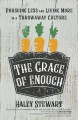 The grace of enough : pursuing less and living more in a throwaway culture