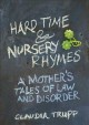 Hard time & nursery rhymes : a mother's tales of law and disorder