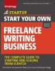 Start your own freelance writing business : the complete guide to starting and scaling from scratch