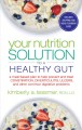 Your nutrition solution to a healthy gut : a meal-based plan to help prevent and treat constipation, diverticulitis, ulcers, and other common digestive problems