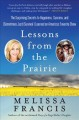 Lessons from the prairie : the surprising secrets to happiness, success, and (sometimes just) survival I learned on America
